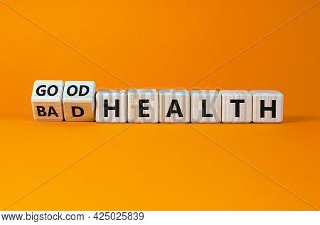 Good Or Bad Health Symbol. Turned Wooden Cubes And Changed Words Bad Health To Good Health. Beautifu