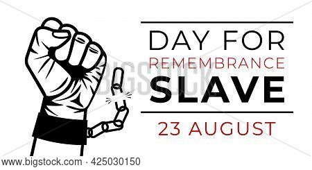Strong Fist In Handcuffs With Broken Chain. Design Template Of Day For Remembrance Slave. Internatio