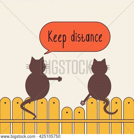 Social Distance. One Cat Says Keep Your Distance To The Other Cat.two Cats Sit On The Fence.one Cat