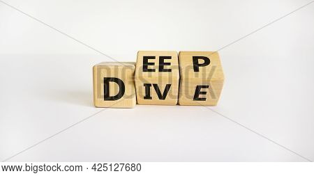 Deep Dive Symbol. Turned Wooden Cubes With Words 'deep Dive'. Beautiful White Background. Deep Dive
