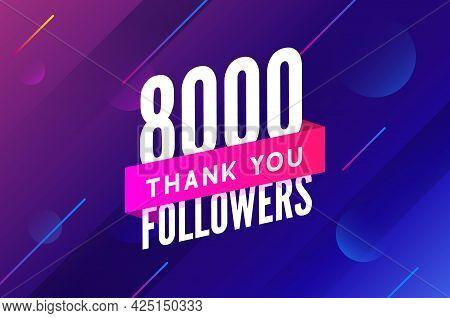 8000 Followers Vector. Greeting Social Card Thank You Followers. Congratulations 8k Follower Design