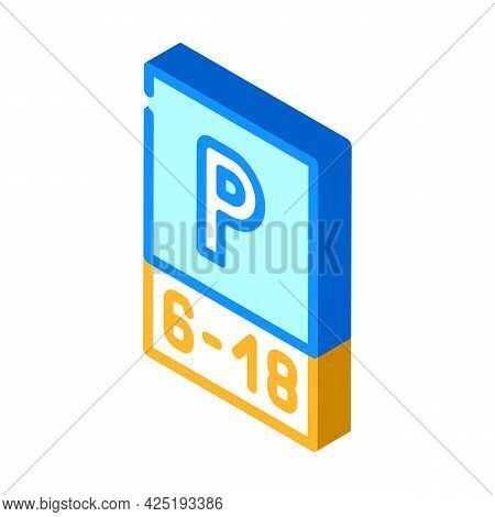 Parking Working Time Mark Isometric Icon Vector. Parking Working Time Mark Sign. Isolated Symbol Ill