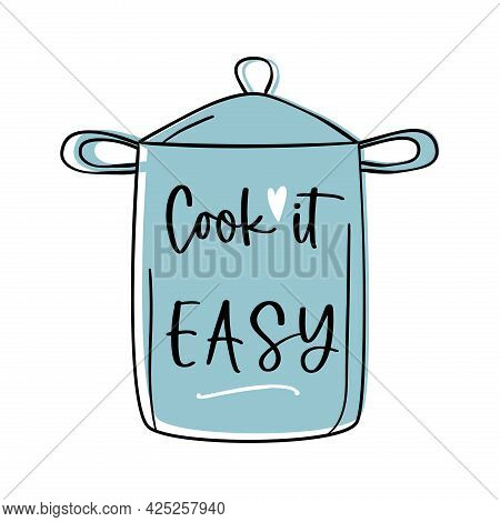 Cook It Easy Quote, Pot Vector Illustration.
