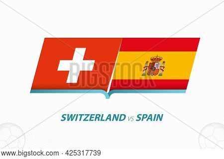 Switzerland Vs Spain In Football Competition, Quarter-finals. Versus Icon On Football Background. Sp