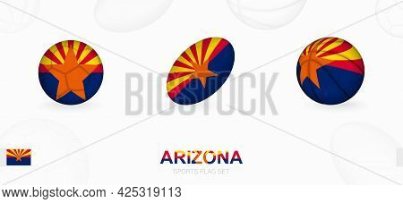 Sports Icons For Football, Rugby And Basketball With The Flag Of Arizona. Vector Icon Set On A Sport