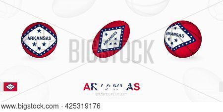 Sports Icons For Football, Rugby And Basketball With The Flag Of Arkansas. Vector Icon Set On A Spor