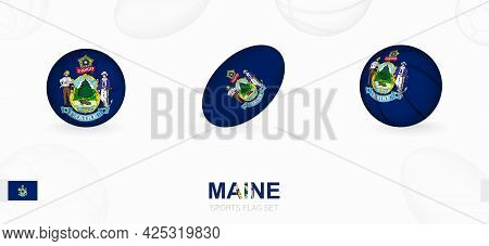 Sports Icons For Football, Rugby And Basketball With The Flag Of Maine. Vector Icon Set On A Sports
