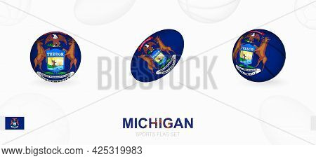 Sports Icons For Football, Rugby And Basketball With The Flag Of Michigan. Vector Icon Set On A Spor