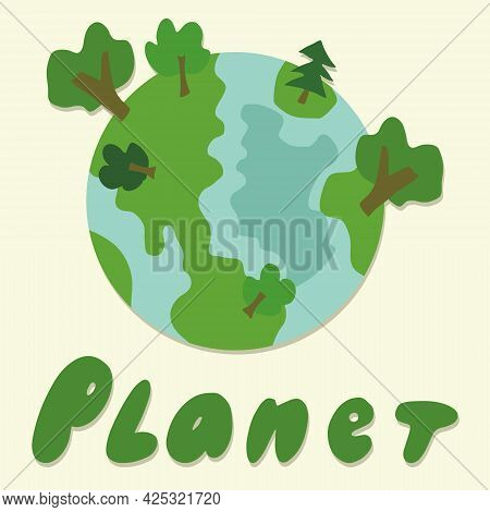 Planet Earth With Green Trees, The Concept Of A Green Planet. The Word Planet Drawn By Hand