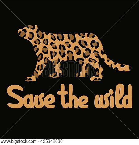 Cat Family Silhouette, Jaguar Or Leopard Silhouette With Cat Skin Pattern And Text Save The Wild Vec