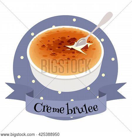French Dessert Creme Brulee. Colorful Cartoon Style Illustration For Cafe, Bakery, Restaurant Menu O
