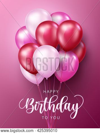 Happy Birthday Balloon Vector Poster Design. Happy Birthday To You Text With Balloons Decoration Ele