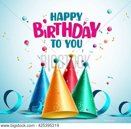 Birthday Party Hats Vector Design. Happy Birthday To You Greeting Text With Colorful Party Hat Eleme