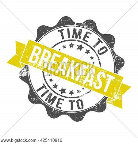 Time To Breakfast. Stamp Impression With The Inscription. Old Worn Vintage Stamp. Stock Vector Illus