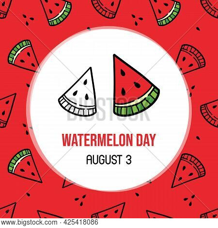 National Watermelon Day  Vector Cartoon Style Greeting Card, Illustration With Doodle Watermelon Sli