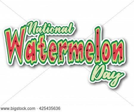 National Watermelon Day Sticker. Concept Of A National Holiday. Text In The Form Of Slices Of Waterm