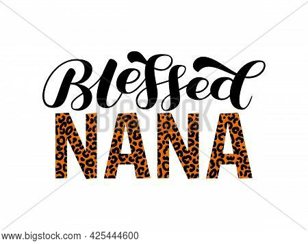 Blessed Nana Brush Lettering. Inscription For Grandmother Clothes. Isolated Vector Stock Illustratio