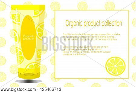 Beauty Products Flyers With Place For Text. Organic Natural Lemon Tube Cosmetics. Vector Over White