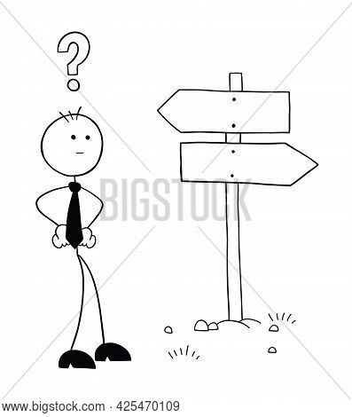 Stickman Businessman Character In Front Of The Road Sign And Thinking Which Way To Go, Vector Cartoo