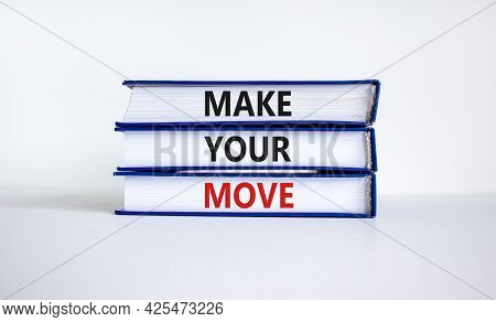 Make Your Move Symbol. Books With Words 'make Your Move'. Beautiful White Background. Business, Make