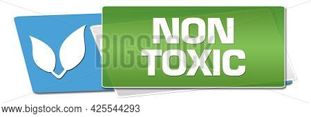 Non Toxic Text Written Over Green Blue Background.