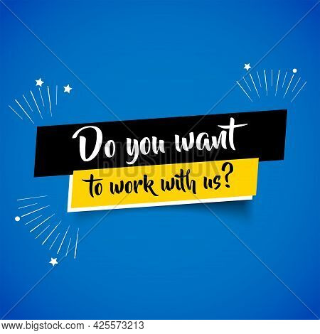 Do You Want To Work With Us, Open Vacancy Design Template. Eps 10