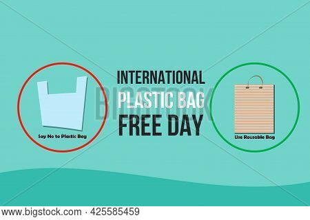 Vector Illustration Of International Plastic Bag Free Day. Say No To Plastic Bags. Use Reusable Bags