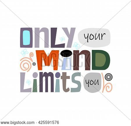 Only Your Mind Limits You Inspiring Phrase, Colourful Typeface. Used In Banners Webpage, Cards. Moti