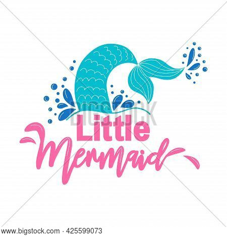 Little Mermaid. Mermaid Tail Card With Splashing Water. Inspirational Quote About Summer, Love And T