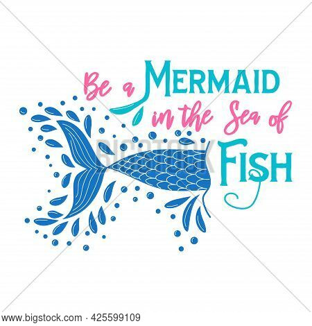 Be A Mermaid In The Sea Of Fish. Mermaid Tail Card With Splashing Water. Inspirational Quote About S