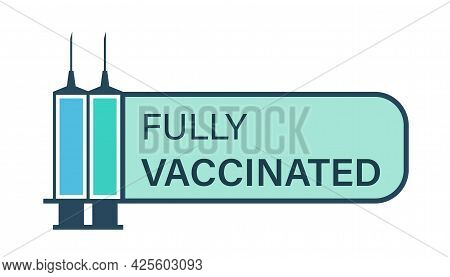 Vaccinated By Two Doses. Two Syringes With Covid 19 Vaccines