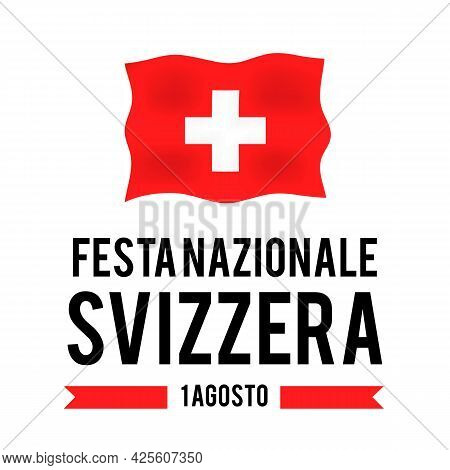 Swiss National Day Lettering In Italian. Switzerland Holiday Typography Poster. Vector Template For