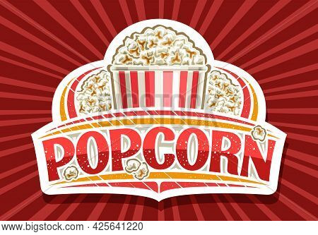 Vector Logo For Popcorn, White Decorative Sign Board With Illustration Of Homemade Salted Pop Corn,