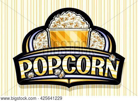 Vector Logo For Popcorn, Black Decorative Sign Board With Illustration Of Homemade Salted Pop Corn I