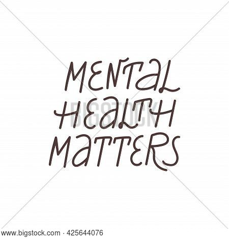 Mental Health Matters Inspirational Lettering Phrase. Psychology Quote. Self Care, Mental Health And