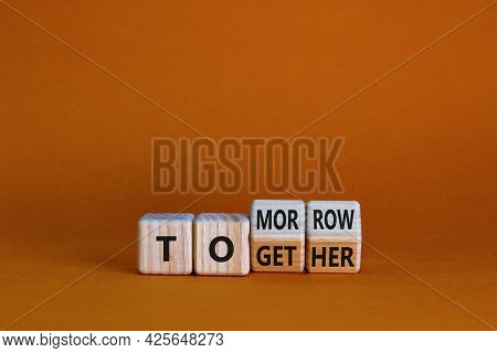 Tomorrow We Will Together Symbol. Turned Wooden Cubes And Changed The Word Together To Tomorrow. Bea