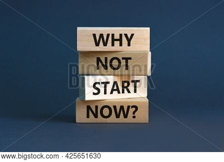 Why Not Start Now Symbol. Wooden Blocks With Words 'why Not Start Now'. Beautiful Grey Background. B