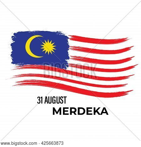 Malaysia Flag In Brush Stroke With The Word 31st August And Merdeka. Merdeka Means Independence In M
