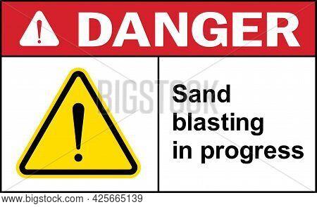 Sand Blasting In Progress Danger Sign. Forklift Warning Signs And Symbols.