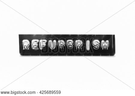 Embossed Letter With Word Refurbrish In Black Banner On White Paper Background