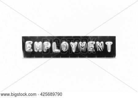 Embossed Letter With Word Employment In Black Banner On White Paper Background