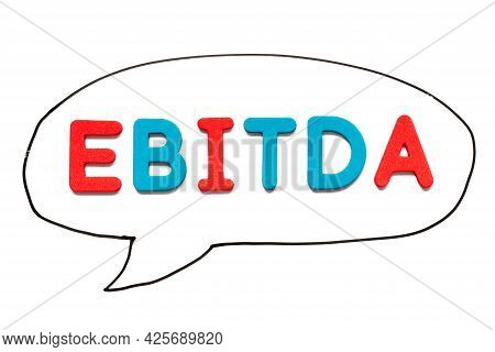 Alphabet Letter With Word Ebitda (abbreviation Of Earnings Before Interest, Taxes, Depreciation And