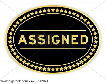 Black And Gold Color Oval Label Sticker With Word Assigned On White Background
