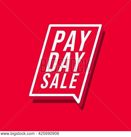 Pay Day Sale. Special Offer Poster Or Flyer Design In Red Color Speech Bubble.