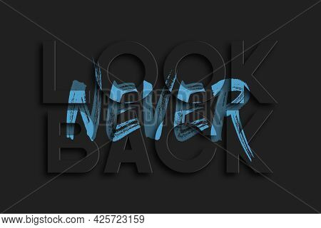 Never Look Back - Slogan For T-shirt Design. Typography Graphics For Tee Shirt, Poster And Banner. V