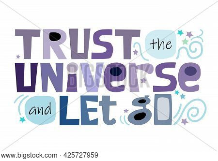 Trust The Universe And Let Go, Inspiring Motivational Words, Colourful Letters. Builds Confidence Ph