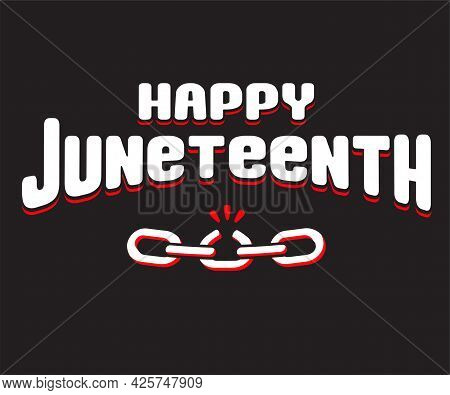 Happy Juneteenth, June 19, Black Freedom Day In The United States. Typography Poster Or Banner With