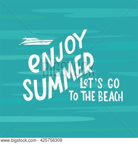 Enjoy Summer - Lettering Quote With Speed Yacht In Ocean, Sea Illustration. Summer Vacation Seaside