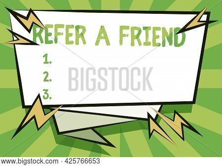 Handwriting Text Refer A Friend. Word Written On Direct Someone To Another Or Send Him Something Lik