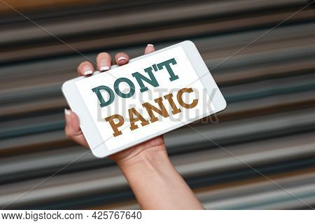 Hand Writing Sign Don T Panic. Business Idea Suddenly Feel So Worried Or Frightened That You Can Not